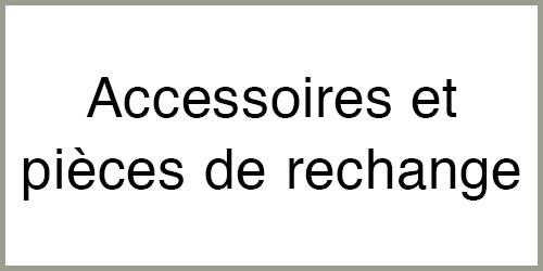 Accessoires et pièces de rechange